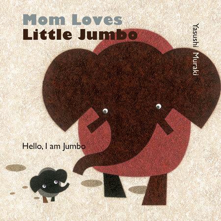 Mom Loves Little Jumbo by Yasushi Muraki